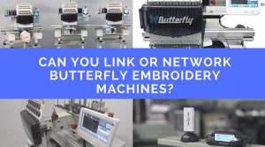 Can you Link or Network Butterfly Embroidery Machines?